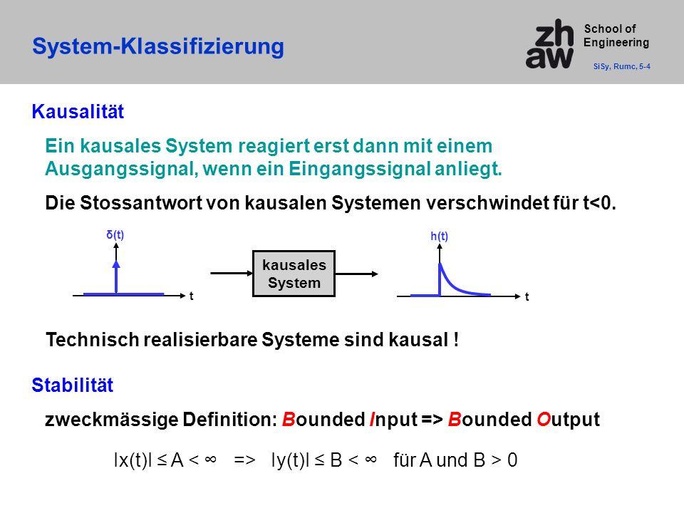 School of Engineering System-Klassifizierung SiSy, Rumc, 5-4 Kausalität Ein kausales System reagiert erst dann mit einem Ausgangssignal, wenn ein Eingangssignal anliegt.