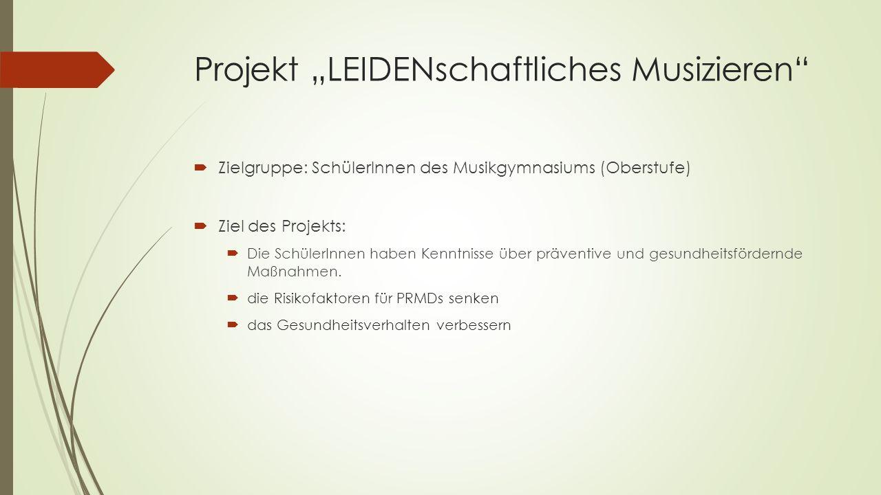 """Projekt """"LEIDENschaftliches Musizieren  Zielgruppe: SchülerInnen des Musikgymnasiums (Oberstufe)  Ziel des Projekts:  Die SchülerInnen haben Kenntnisse über präventive und gesundheitsfördernde Maßnahmen."""