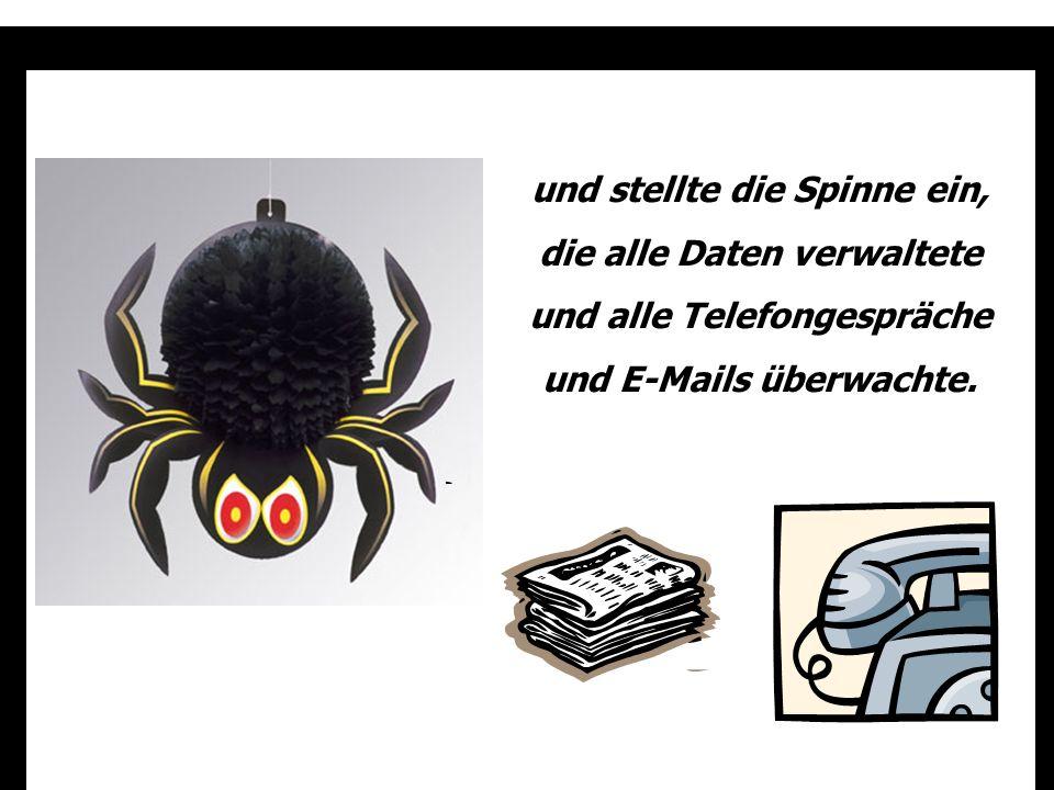 und stellte die Spinne ein, die alle Daten verwaltete und alle Telefongespräche und E-Mails überwachte.