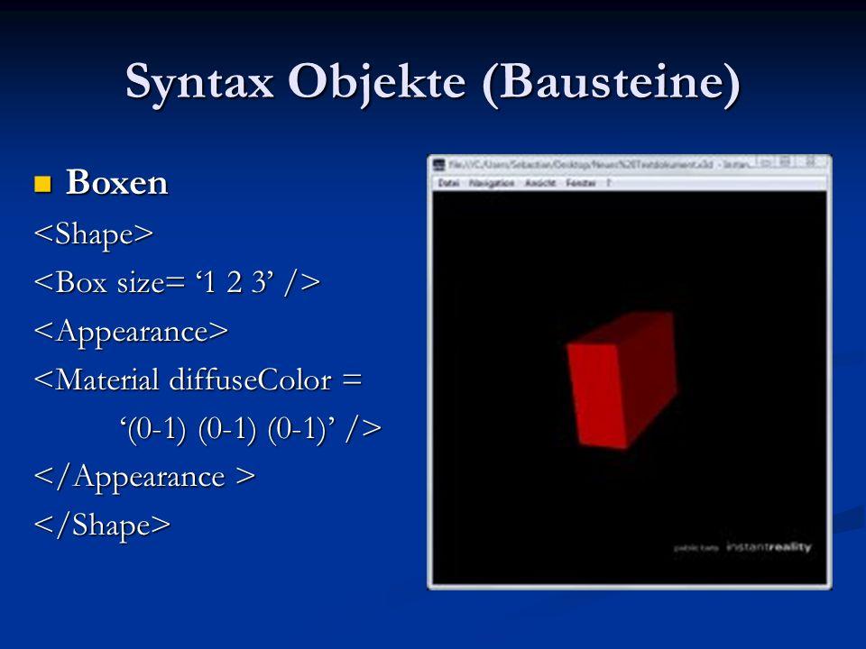Syntax Objekte (Bausteine) Boxen Boxen<Shape> <Appearance> <Material diffuseColor = '(0-1) (0-1) (0-1)' /> </Shape>