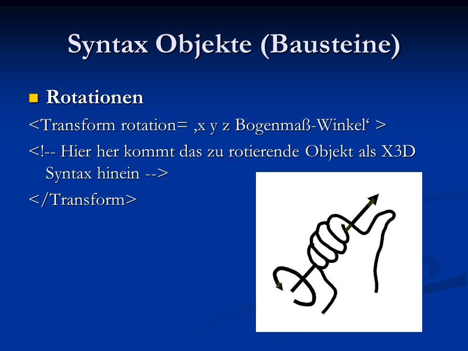 Syntax Objekte (Bausteine) Rotationen Rotationen </Transform>