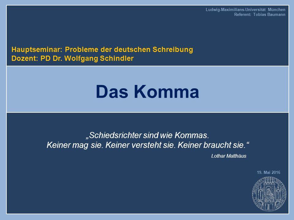 """19. Mai 2016 Das Komma Hauptseminar: Probleme der deutschen Schreibung Dozent: PD Dr. Wolfgang Schindler """"Schiedsrichter sind wie Kommas. Keiner mag s"""
