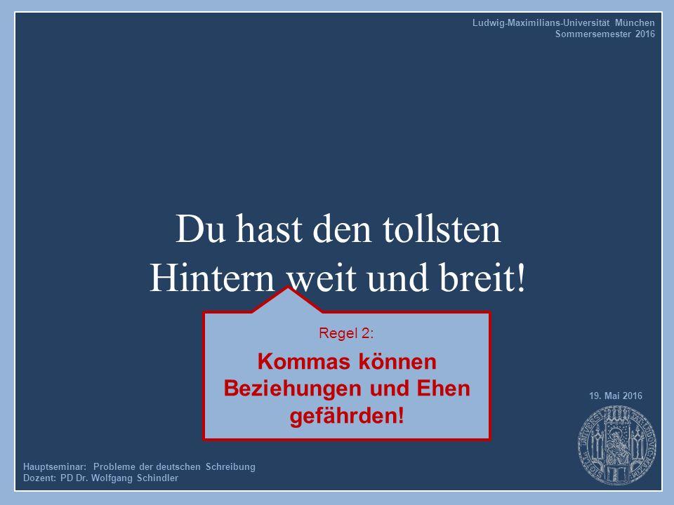 Du hast den tollsten Hintern weit und breit! Hauptseminar: Probleme der deutschen Schreibung Dozent: PD Dr. Wolfgang Schindler 19. Mai 2016 Ludwig-Max