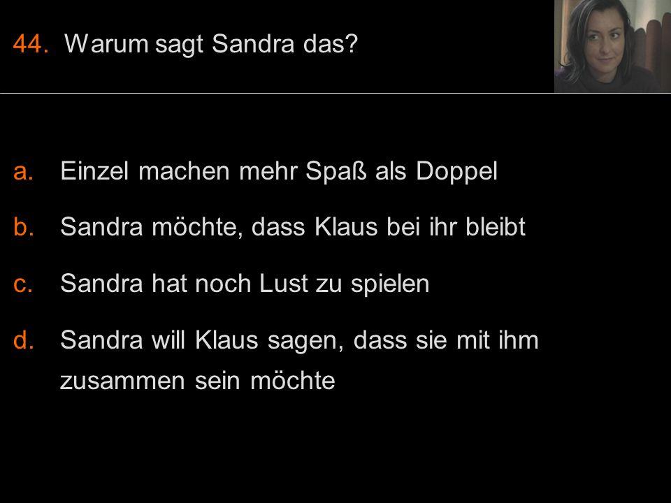 44. Warum sagt Sandra das.