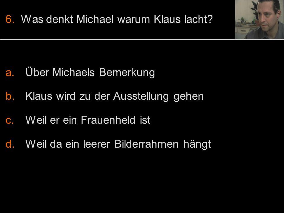 6. Was denkt Michael warum Klaus lacht.