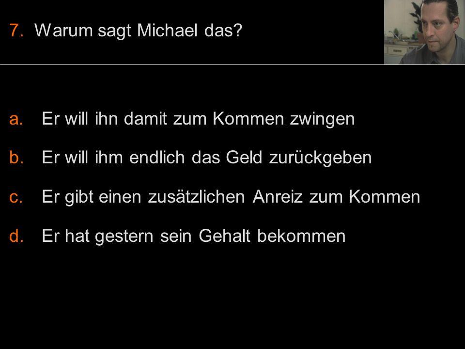 7. Warum sagt Michael das.