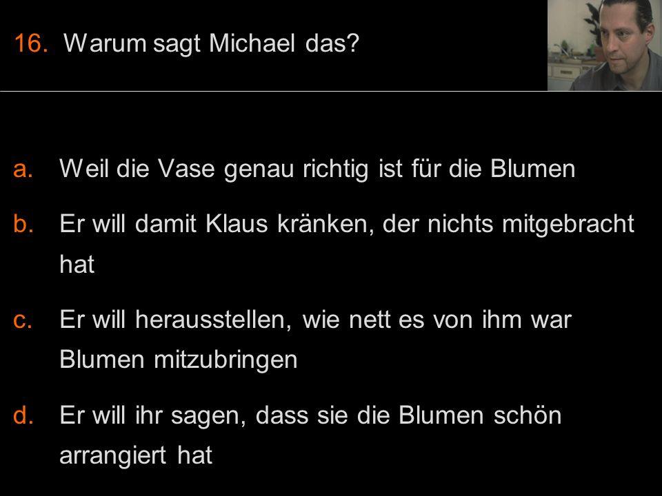 16. Warum sagt Michael das.