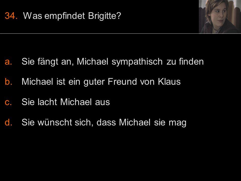 34. Was empfindet Brigitte.