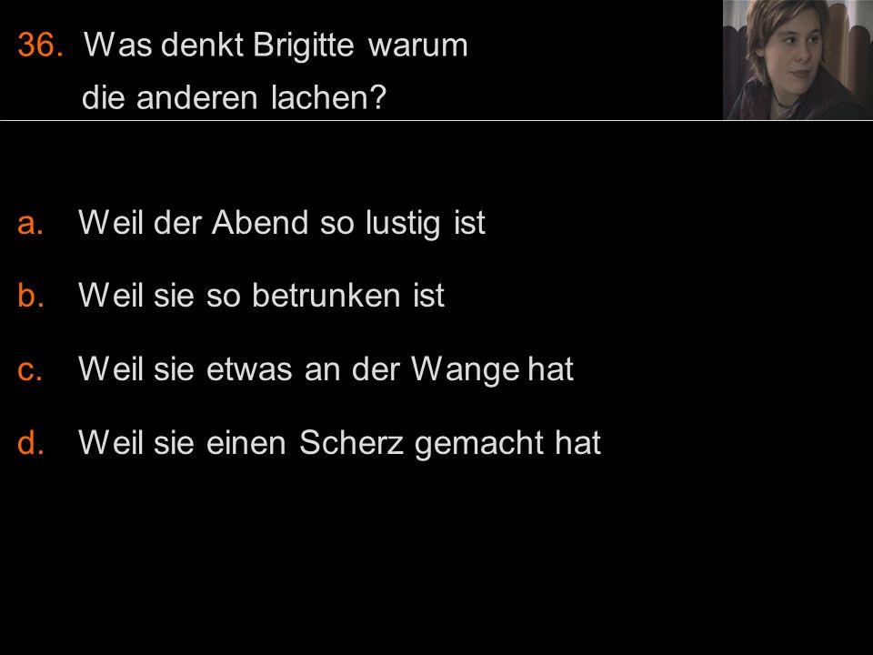 36. Was denkt Brigitte warum die anderen lachen.