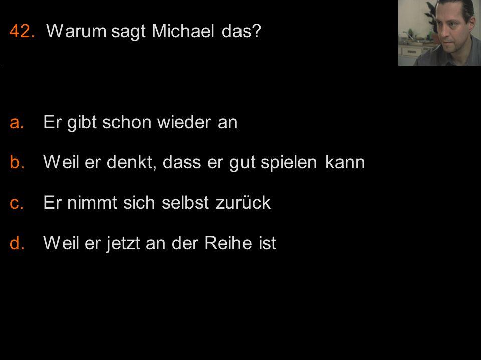 42. Warum sagt Michael das.