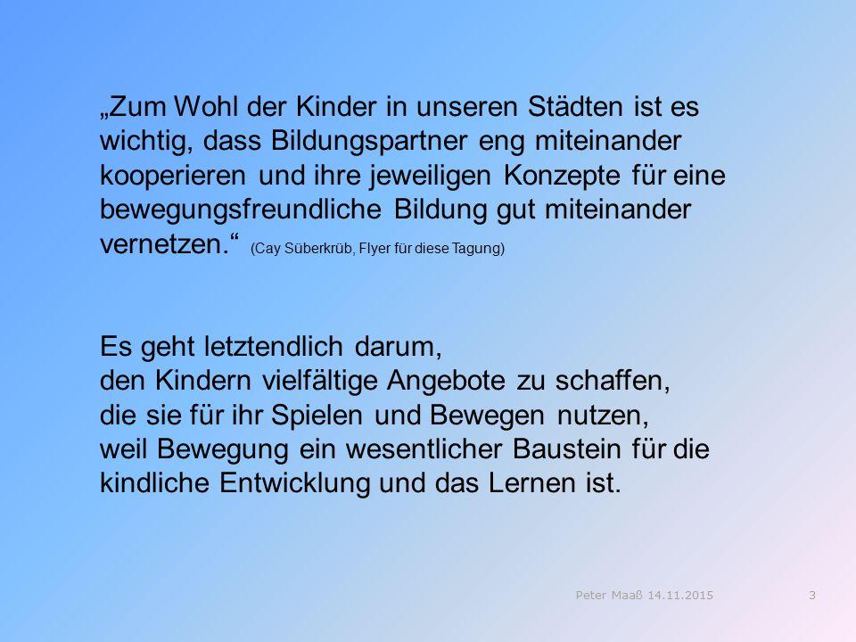 Kita GRUNDSCHULE KollegiumSchulleitungOGS-Team Hausmeister, Sekretärinnen, … Eltern Kinder (400!) Sportverein 4Peter Maaß 14.11.2015