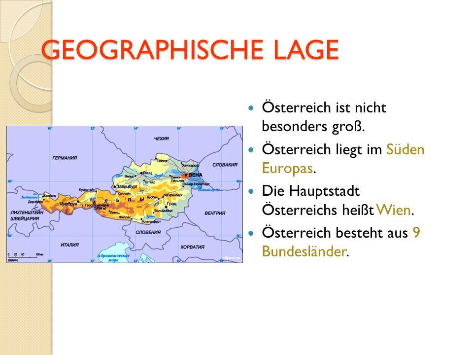 GEOGRAPHISCHE LAGE Österreich ist nicht besonders groß.
