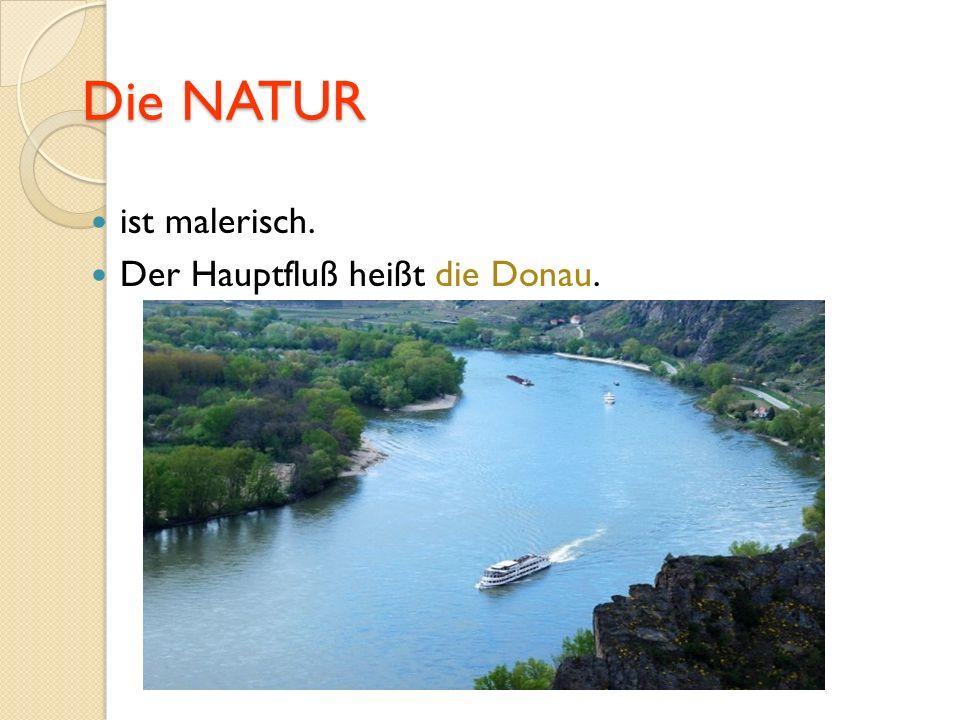 Die NATUR ist malerisch. Der Hauptfluß heißt die Donau.