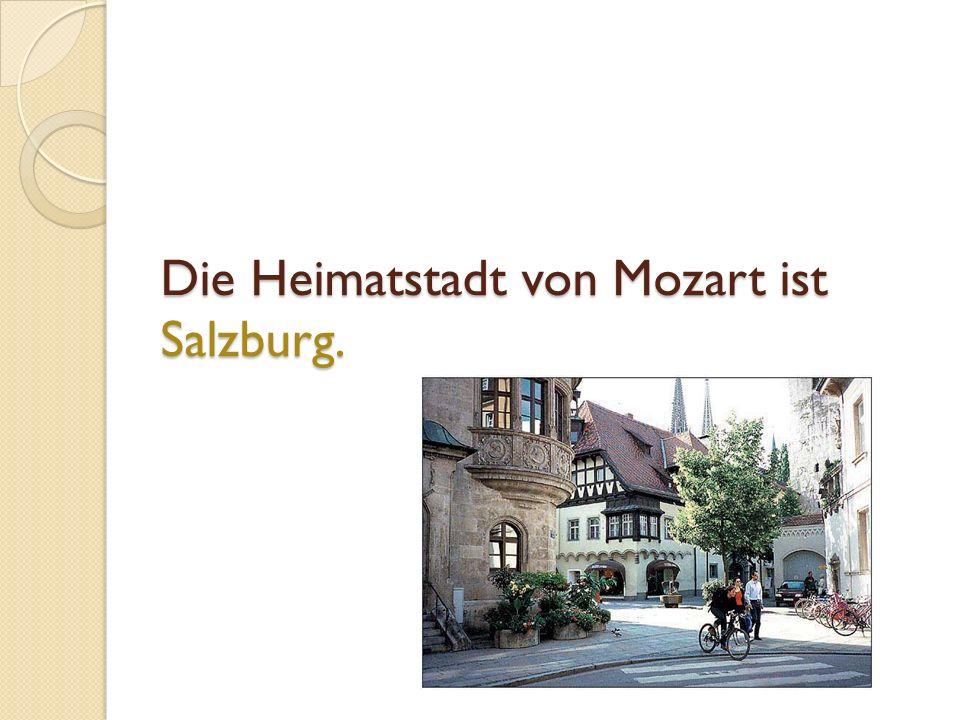 Die Heimatstadt von Mozart ist Salzburg.
