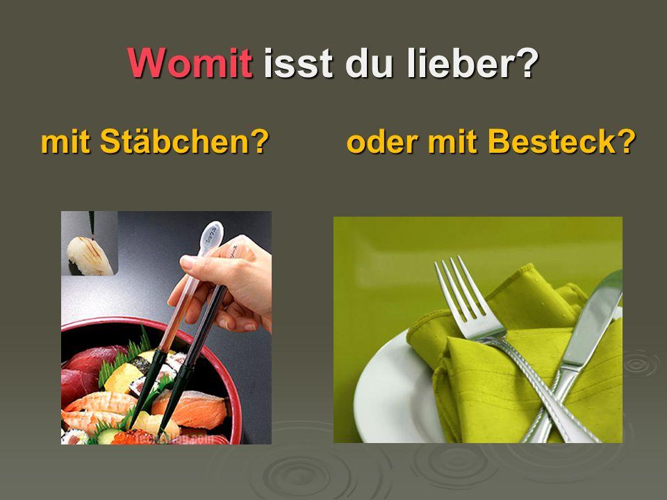 Womit isst du lieber? mit Stäbchen? oder mit Besteck?