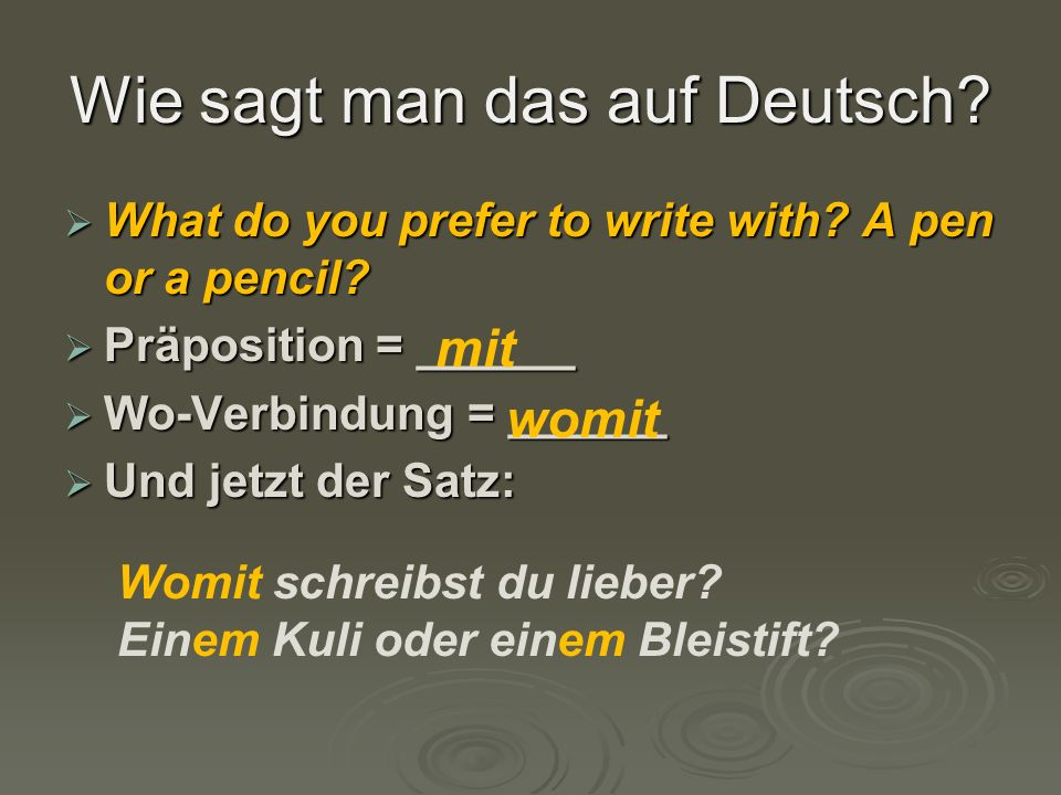 Wie sagt man das auf Deutsch.  What do you prefer to write with.