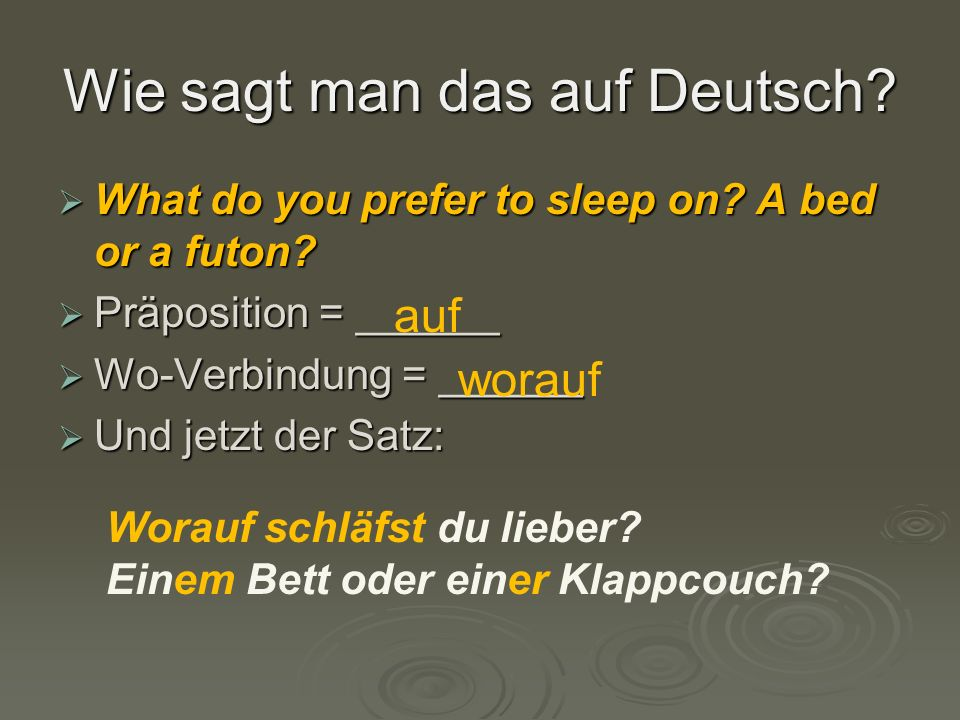 Wie sagt man das auf Deutsch.  What do you prefer to sleep on.