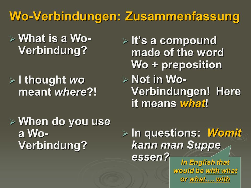 Wo-Verbindungen: Zusammenfassung  What is a Wo- Verbindung?  I thought wo meant where?!  When do you use a Wo- Verbindung?  It's a compound made o