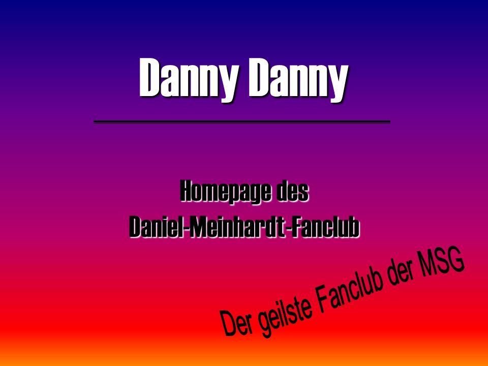 Danny Danny Homepage des Daniel-Meinhardt-Fanclub