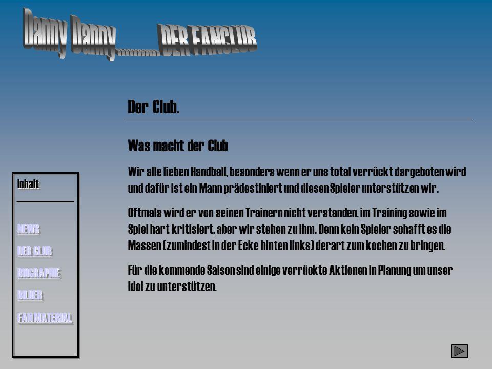 Der Club. Steckbrief zur Gründung Wann2005 Wiein einer Bierlaune Warumweis keiner WoSporthalle Bauschheim WasAktionen zur Unterstützung von Danny M. W