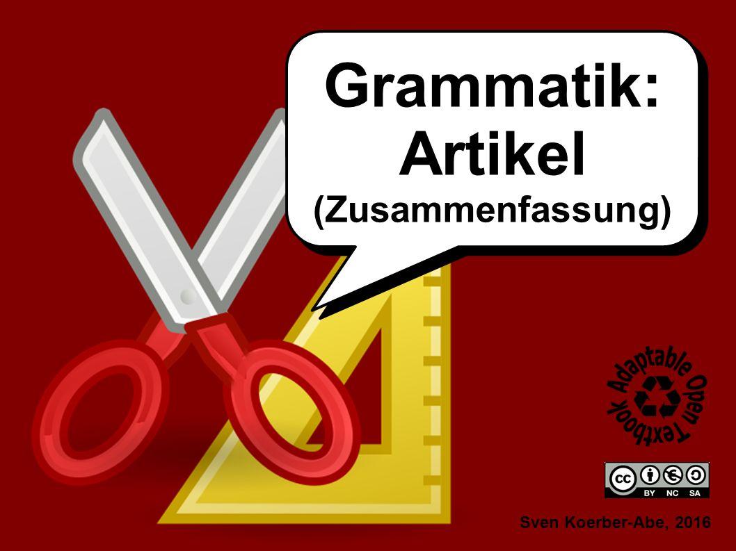 Sven Koerber-Abe, 2016 Grammatik: Artikel (Zusammenfassung) Grammatik: Artikel (Zusammenfassung)