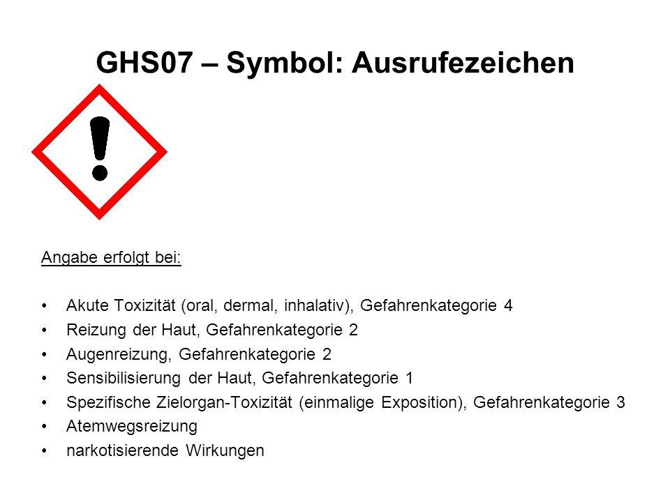 GHS07 – Symbol: Ausrufezeichen Angabe erfolgt bei: Akute Toxizität (oral, dermal, inhalativ), Gefahrenkategorie 4 Reizung der Haut, Gefahrenkategorie