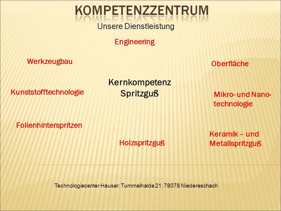 Technologiecenter Hauser; Tummelhalde 21; 78078 Niedereschach Engineering Werkzeugbau Kunststofftechnologie Folienhinterspritzen Holzspritzguß Keramik