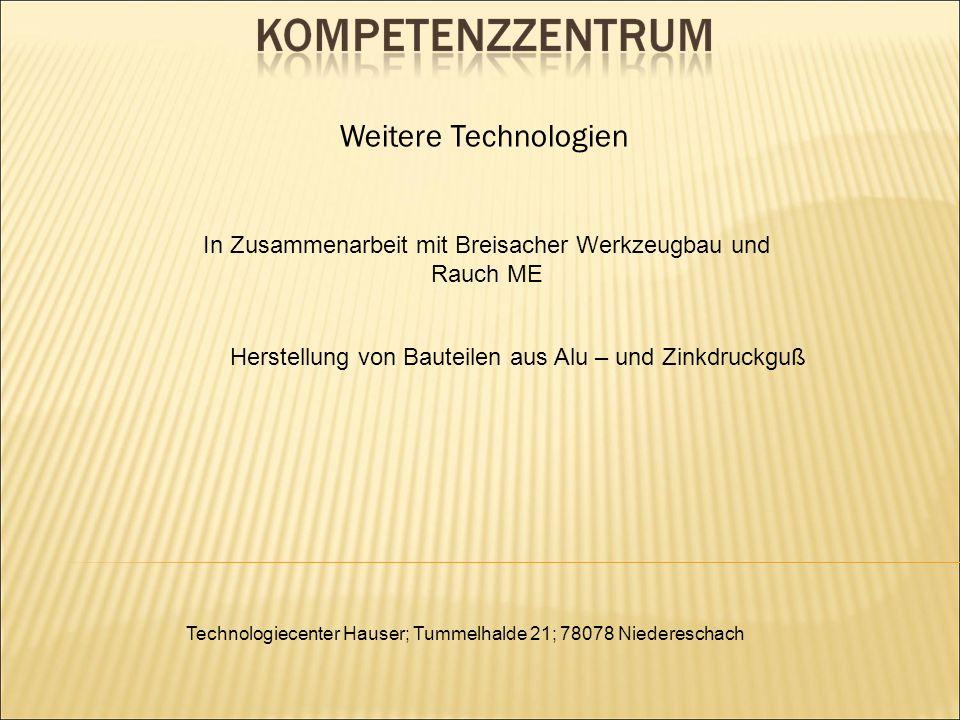 Weitere Technologien In Zusammenarbeit mit Breisacher Werkzeugbau und Rauch ME Herstellung von Bauteilen aus Alu – und Zinkdruckguß