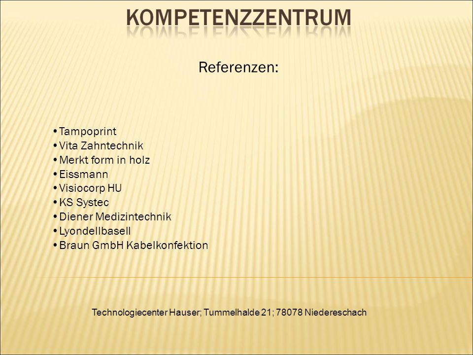 Technologiecenter Hauser; Tummelhalde 21; 78078 Niedereschach Tampoprint Vita Zahntechnik Merkt form in holz Eissmann Visiocorp HU KS Systec Diener Medizintechnik Lyondellbasell Braun GmbH Kabelkonfektion Referenzen: