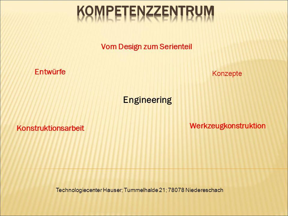 Technologiecenter Hauser; Tummelhalde 21; 78078 Niedereschach Vom Design zum Serienteil Entwürfe Konstruktionsarbeit Werkzeugkonstruktion Engineering