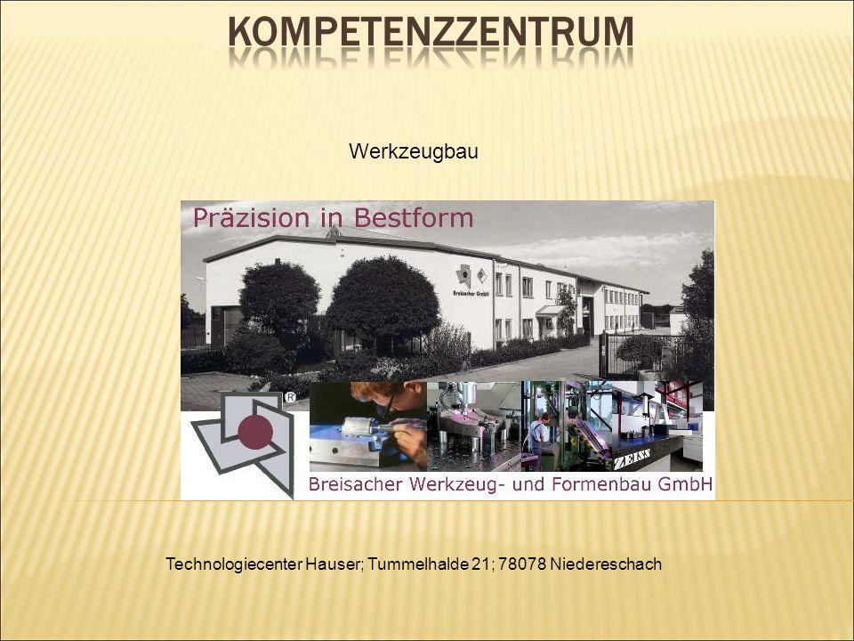 Technologiecenter Hauser; Tummelhalde 21; 78078 Niedereschach Werkzeugbau