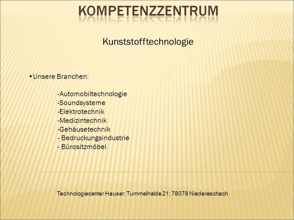 Technologiecenter Hauser; Tummelhalde 21; 78078 Niedereschach Unsere Branchen: -Automobiltechnologie -Soundsysteme -Elektrotechnik -Medizintechnik -Gehäusetechnik - Bedruckungsindustrie - Bürositzmöbel Kunststofftechnologie