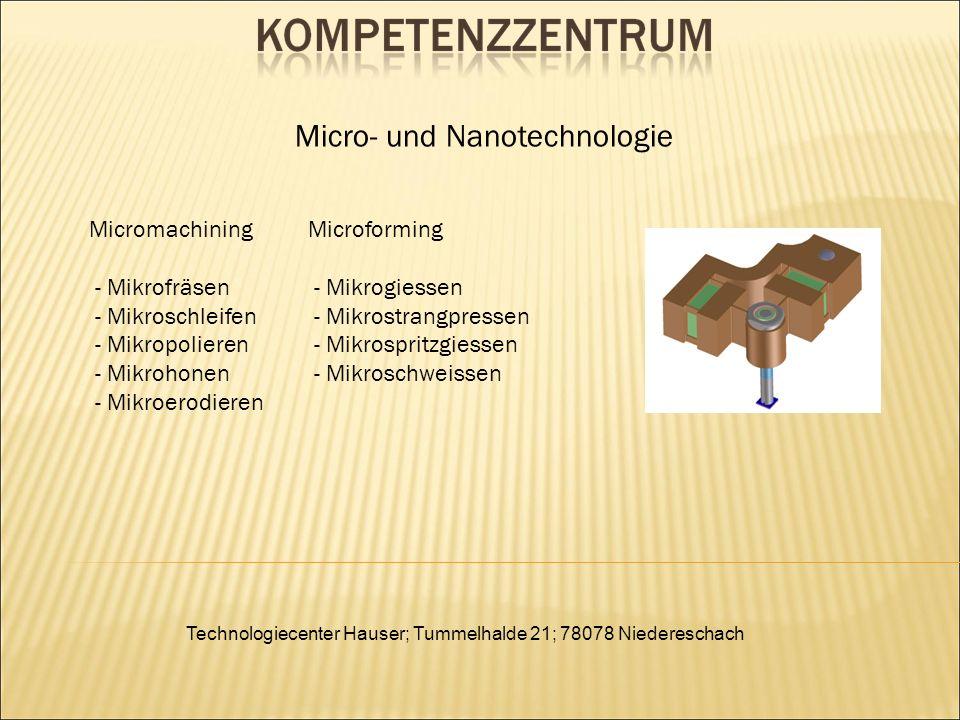 Technologiecenter Hauser; Tummelhalde 21; 78078 Niedereschach Micromachining - Mikrofräsen - Mikroschleifen - Mikropolieren - Mikrohonen - Mikroerodie