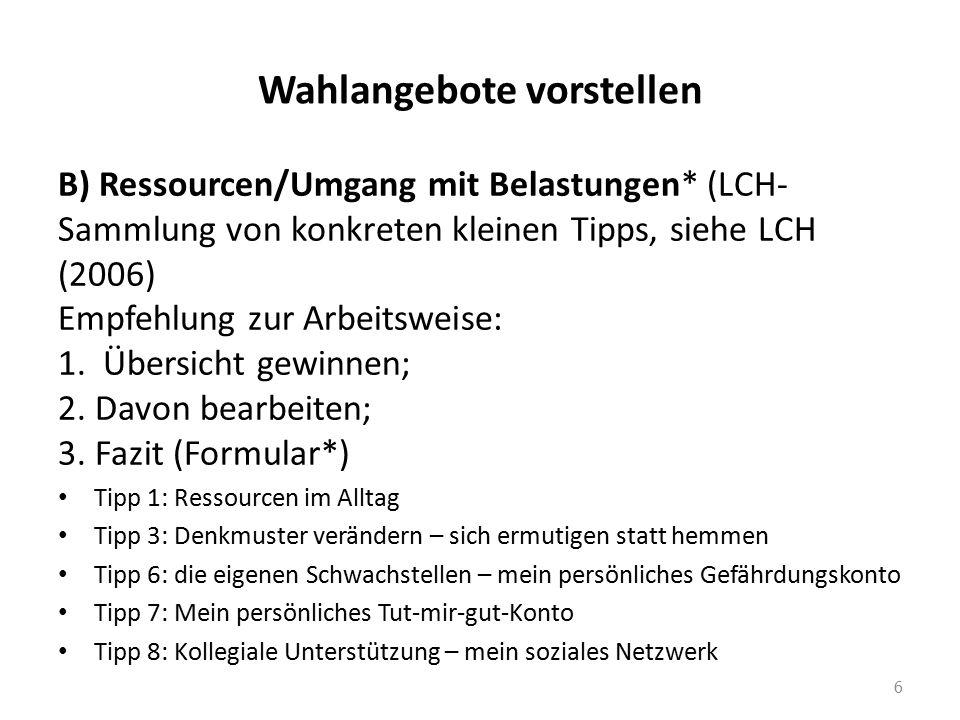 Wahlangebote vorstellen B) Ressourcen/Umgang mit Belastungen* (LCH- Sammlung von konkreten kleinen Tipps, siehe LCH (2006) Empfehlung zur Arbeitsweise: 1.