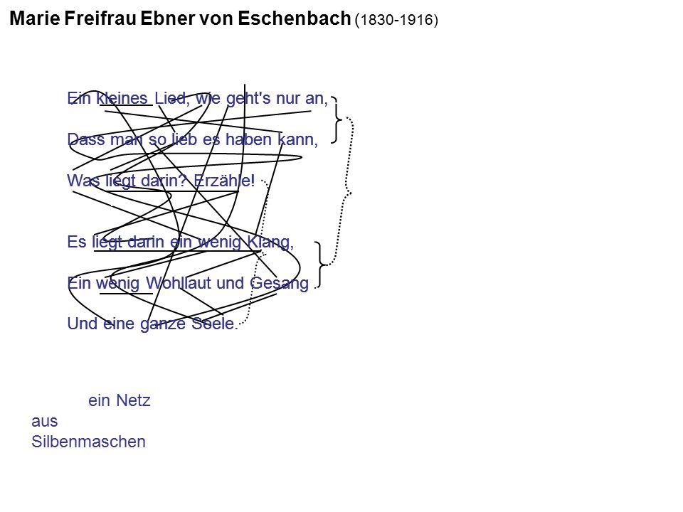 Marie Freifrau Ebner von Eschenbach ( 1830-1916) Ein kleines Lied, wie geht's nur an,... Dass man so lieb es haben kann,... Was liegt darin? Erzähle!.
