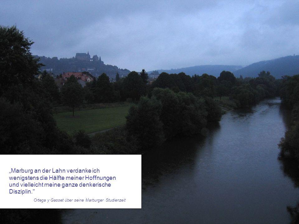 """""""Marburg an der Lahn verdanke ich wenigstens die Hälfte meiner Hoffnungen und vielleicht meine ganze denkerische Disziplin. Ortega y Gasset über seine Marburger Studienzeit"""