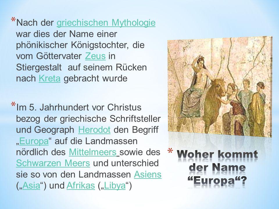 * Nach der griechischen Mythologie war dies der Name einer phönikischer Königstochter, die vom Göttervater Zeus in Stiergestalt auf seinem Rücken nach Kreta gebracht wurdegriechischen MythologieZeusKreta * Im 5.