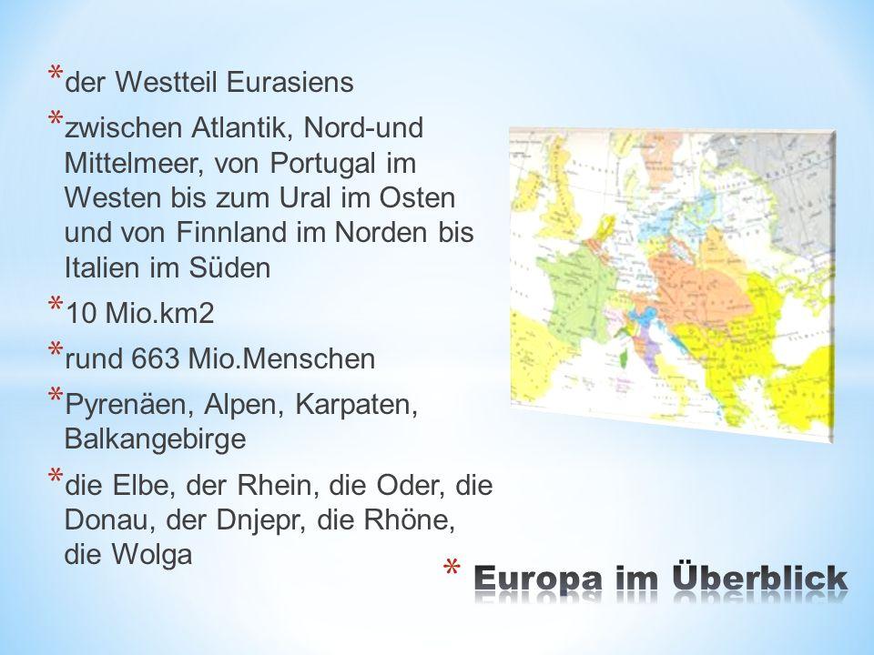 * der Westteil Eurasiens * zwischen Atlantik, Nord-und Mittelmeer, von Portugal im Westen bis zum Ural im Osten und von Finnland im Norden bis Italien im Süden * 10 Mio.km2 * rund 663 Mio.Menschen * Pyrenäen, Alpen, Karpaten, Balkangebirge * die Elbe, der Rhein, die Oder, die Donau, der Dnjepr, die Rhöne, die Wolga