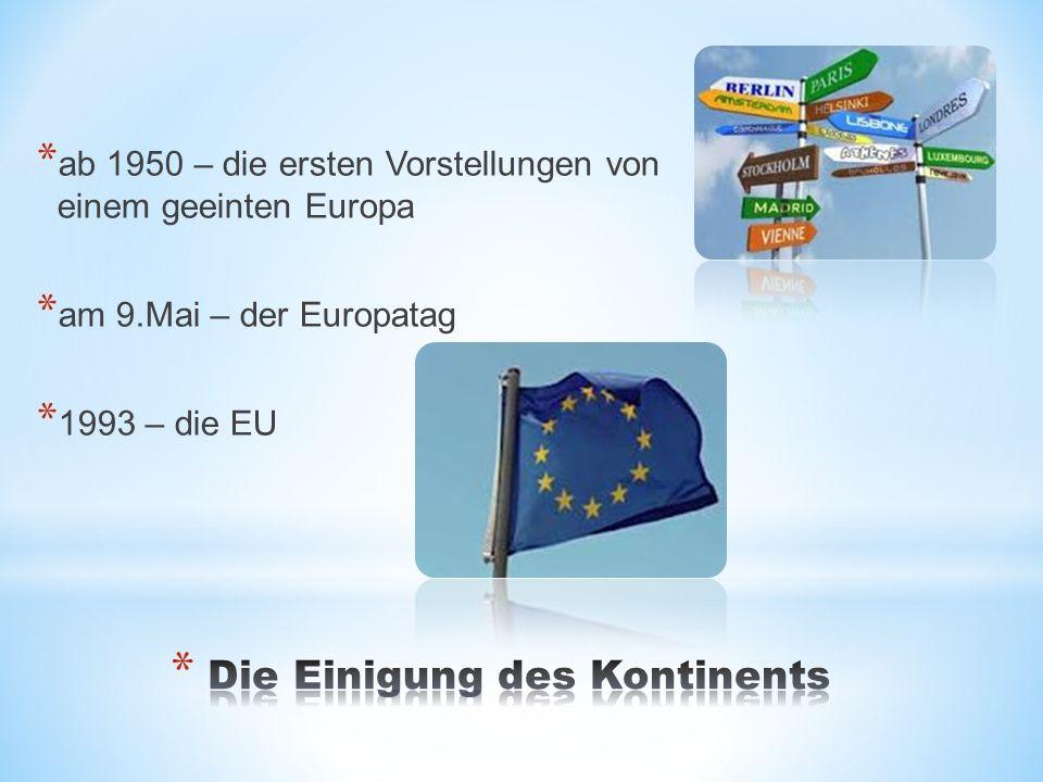 * ab 1950 – die ersten Vorstellungen von einem geeinten Europa * am 9.Mai – der Europatag * 1993 – die EU