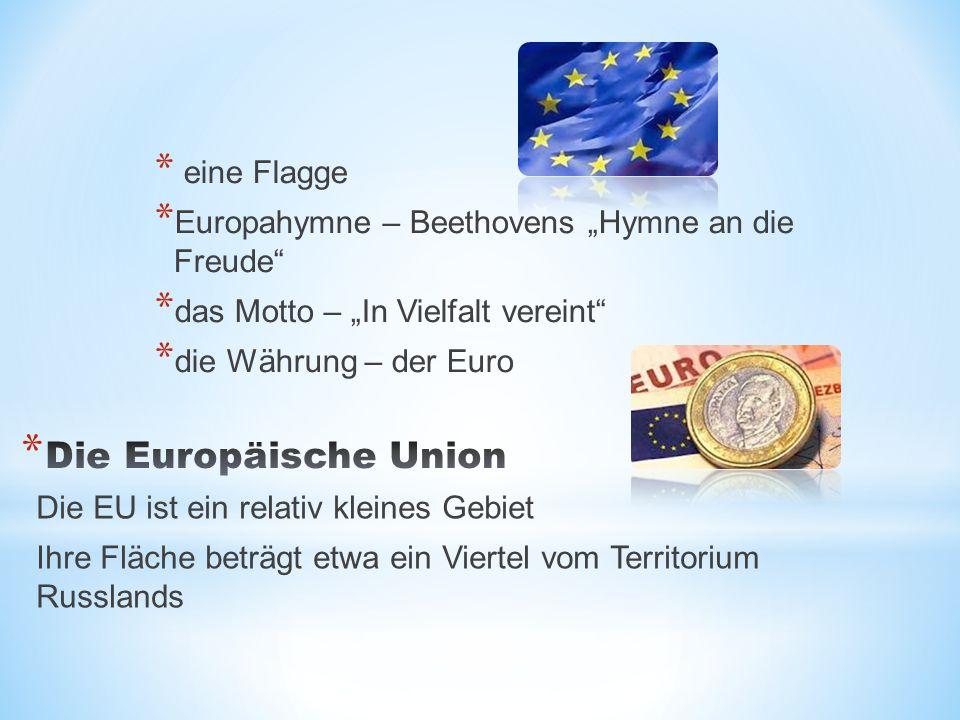"""* eine Flagge * Europahymne – Beethovens """"Hymne an die Freude * das Motto – """"In Vielfalt vereint * die Währung – der Euro Die EU ist ein relativ kleines Gebiet Ihre Fläche beträgt etwa ein Viertel vom Territorium Russlands"""