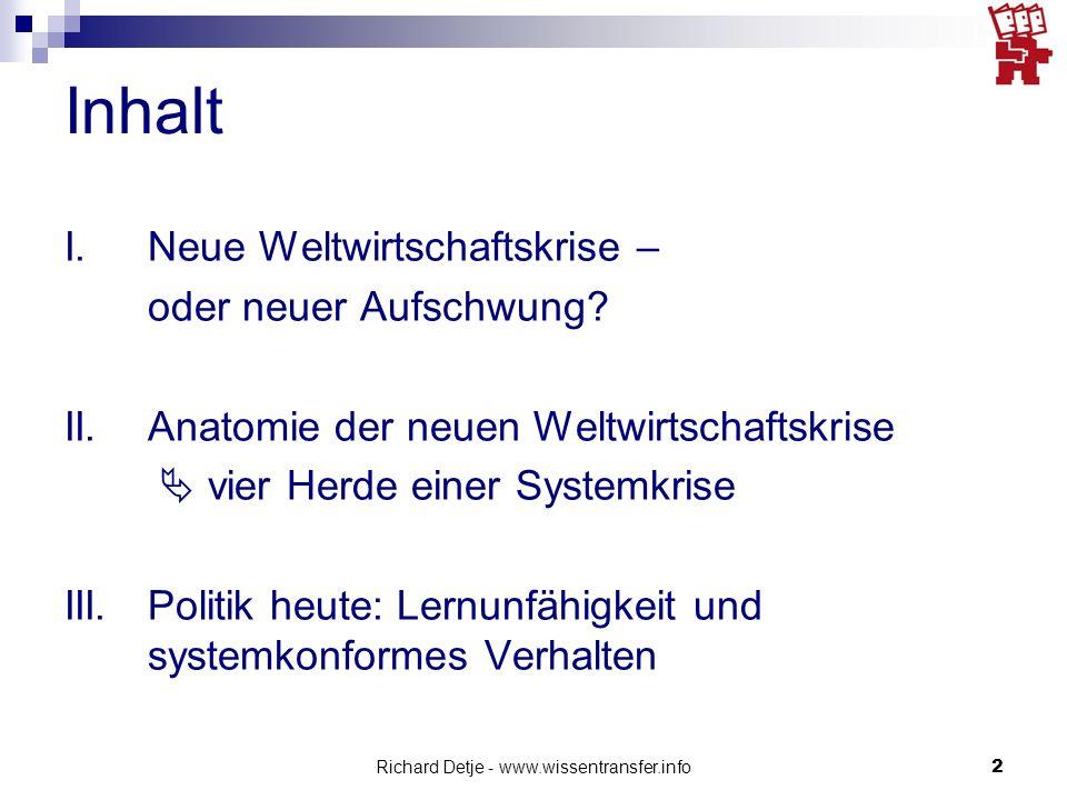 Richard Detje - www.wissentransfer.info2 Inhalt I.Neue Weltwirtschaftskrise – oder neuer Aufschwung.