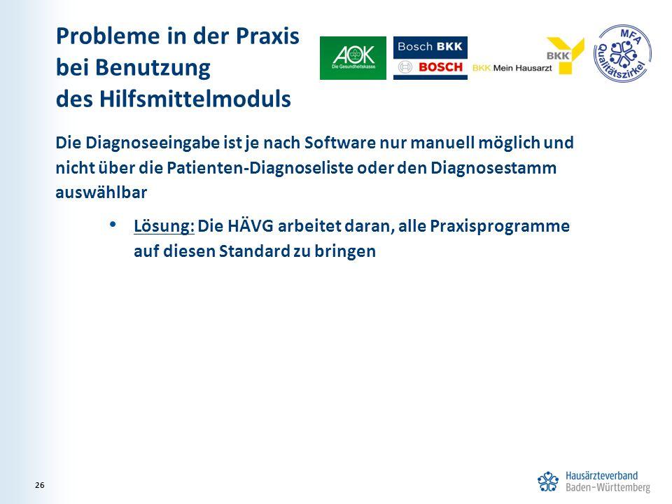 Probleme in der Praxis bei Benutzung des Hilfsmittelmoduls Die Diagnoseeingabe ist je nach Software nur manuell möglich und nicht über die Patienten-D