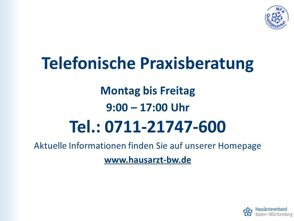 Telefonische Praxisberatung Montag bis Freitag 9:00 – 17:00 Uhr Tel.: 0711-21747-600 Aktuelle Informationen finden Sie auf unserer Homepage www.hausarzt-bw.de