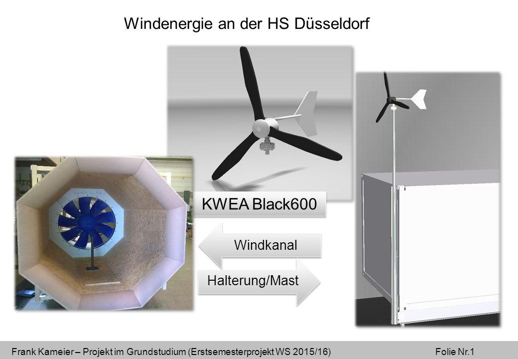 Frank Kameier – Projekt im Grundstudium (Erstsemesterprojekt WS 2015/16) Folie Nr.1 Windenergie an der HS Düsseldorf KWEA Black600 Windkanal Halterung/Mast