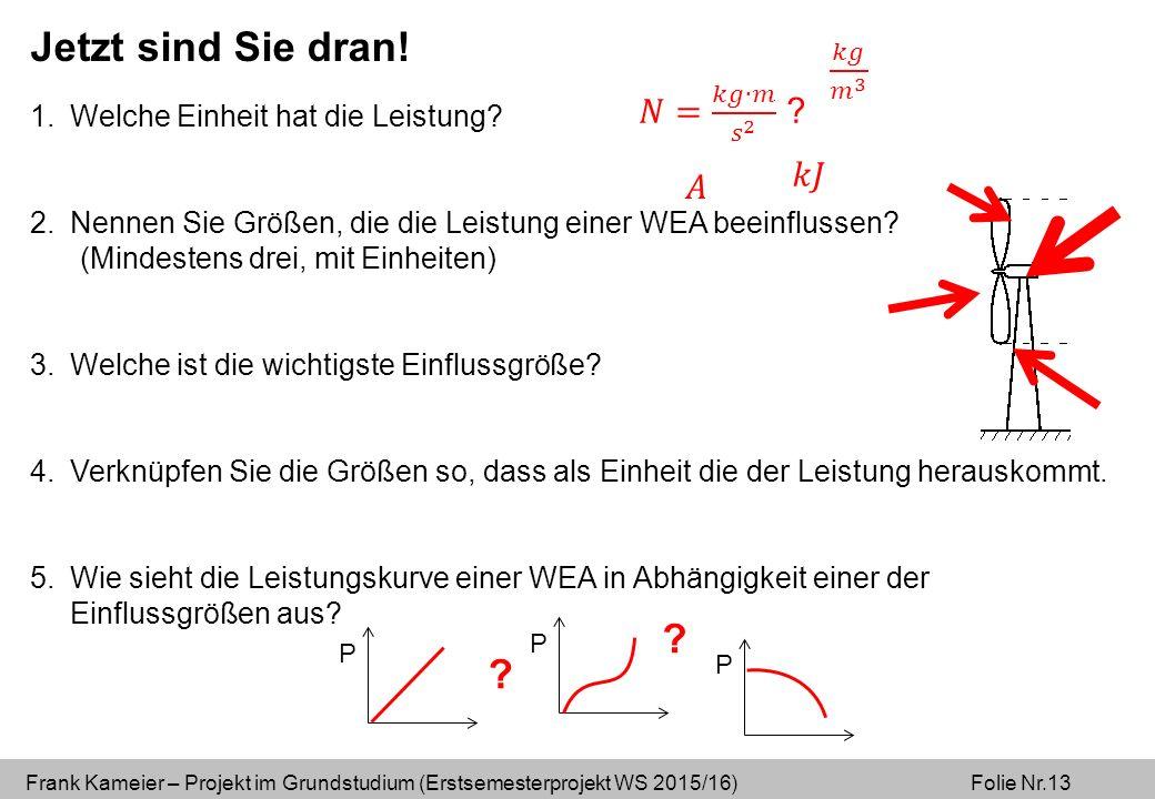 Frank Kameier – Projekt im Grundstudium (Erstsemesterprojekt WS 2015/16) Folie Nr.13 1.Welche Einheit hat die Leistung.