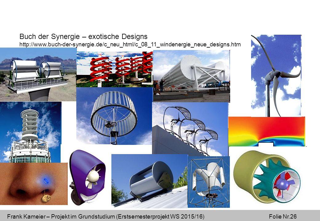 Frank Kameier – Projekt im Grundstudium (Erstsemesterprojekt WS 2015/16) Folie Nr.26 Buch der Synergie – exotische Designs http://www.buch-der-synergie.de/c_neu_html/c_08_11_windenergie_neue_designs.htm