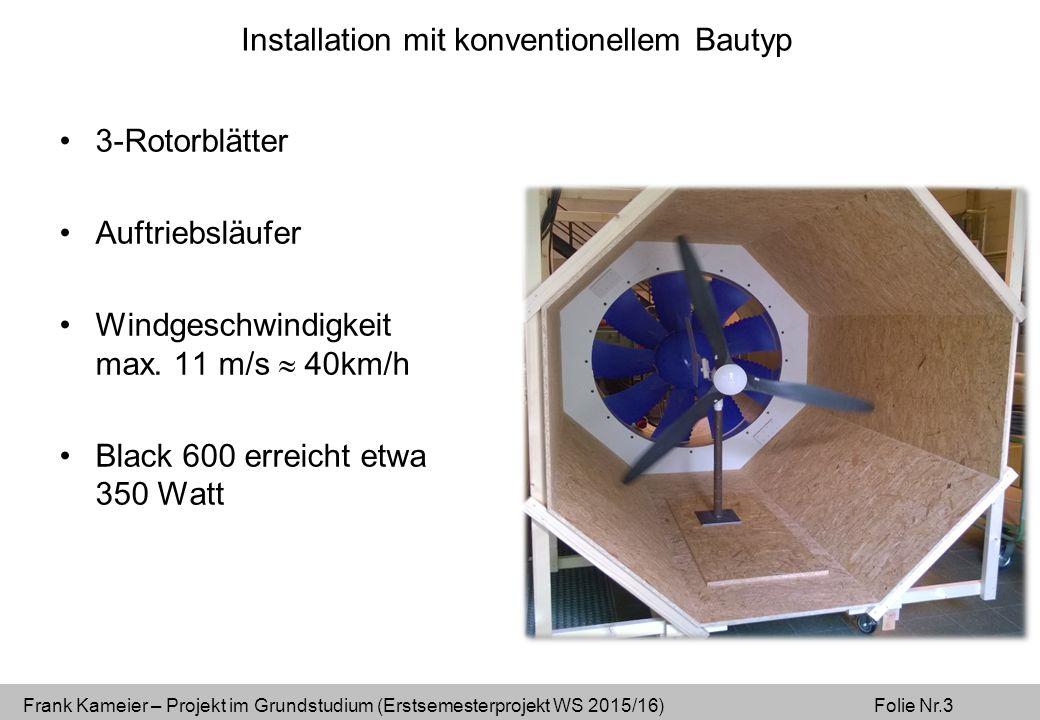 Frank Kameier – Projekt im Grundstudium (Erstsemesterprojekt WS 2015/16) Folie Nr.3 Installation mit konventionellem Bautyp 3-Rotorblätter Auftriebsläufer Windgeschwindigkeit max.