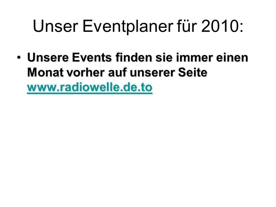 Unser Eventplaner für 2010: Unsere Events finden sie immer einen Monat vorher auf unserer Seite www.radiowelle.de.toUnsere Events finden sie immer einen Monat vorher auf unserer Seite www.radiowelle.de.to www.radiowelle.de.to