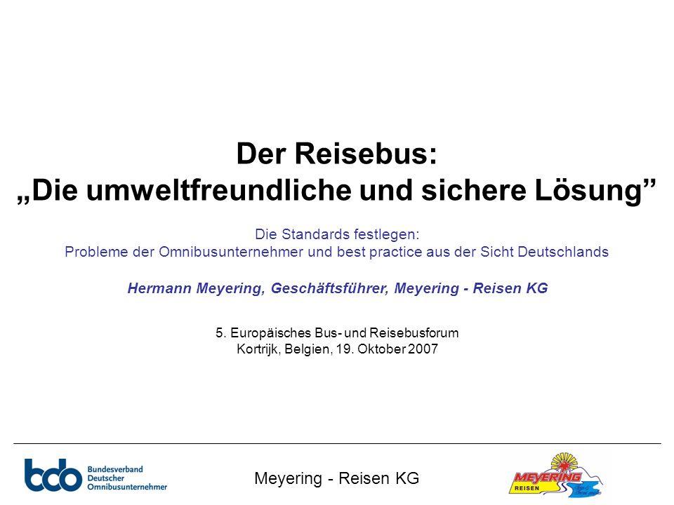 """Meyering - Reisen KG Der Reisebus: """"Die umweltfreundliche und sichere Lösung"""" Die Standards festlegen: Probleme der Omnibusunternehmer und best practi"""