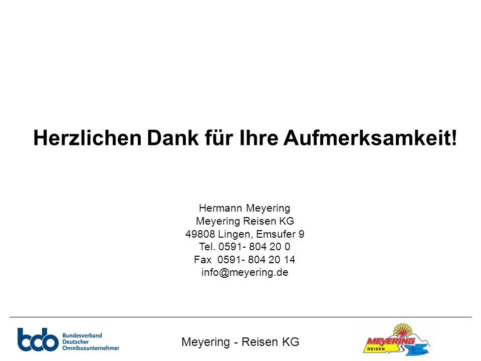 Meyering - Reisen KG Herzlichen Dank für Ihre Aufmerksamkeit! Hermann Meyering Meyering Reisen KG 49808 Lingen, Emsufer 9 Tel. 0591- 804 20 0 Fax 0591